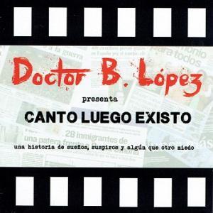 Canto luego existo de Doctor B. López